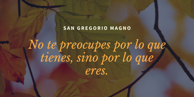 Memorables frases del gran padre de la Iglesia san Gregorio Magno